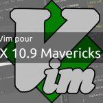 MacVim pour OSX 10.9 Mavericks