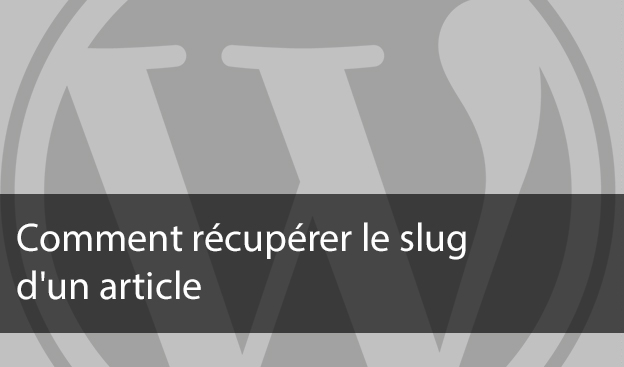 WordPress : Comment récupérer le slug d'un article